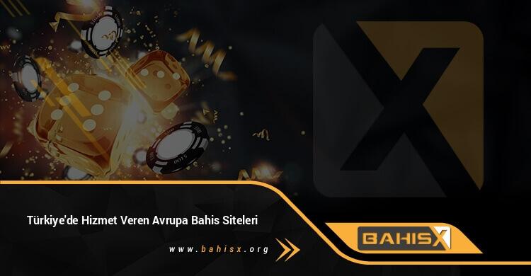 Türkiye'de Hizmet Veren Avrupa Bahis Siteleri